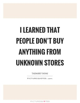 i-learned-that-people-dont-buy-anything-from-unknown-stores-quote-1